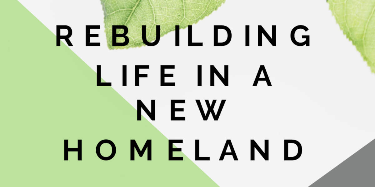 Rebuilding Life in a New Homeland